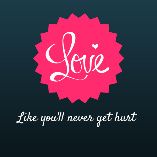 Love Like You'll Never Get Hurt
